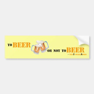 To Beer or not to Beer - will'i shakeAbeer Bumper Sticker