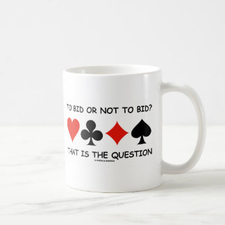 To Bid Or Not To Bid? That Is The Question Bridge Coffee Mug