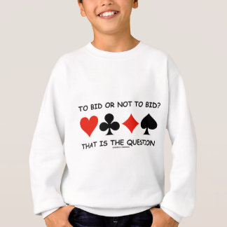 To Bid Or Not To Bid? That Is The Question Bridge Sweatshirt