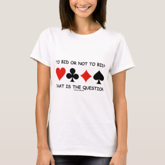 To Bid Or Not To Bid? That Is The Question Bridge T-Shirt