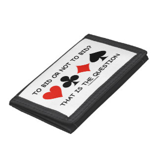 To Bid Or Not To Bid? That Is The Question Bridge Trifold Wallet