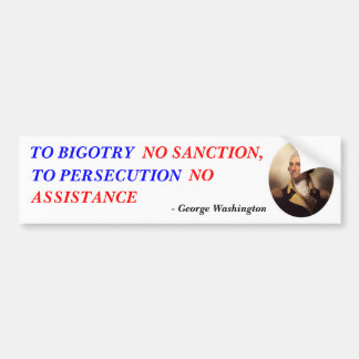 TO BIGOTRY, NO SANCTION,, TO PERSECUTION, N... CAR BUMPER STICKER