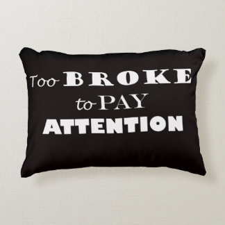 To Broke to Pay Attention Cushion