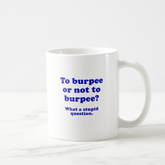 To Burpee or not to Burpee What a Stupid Question Coffee Mug