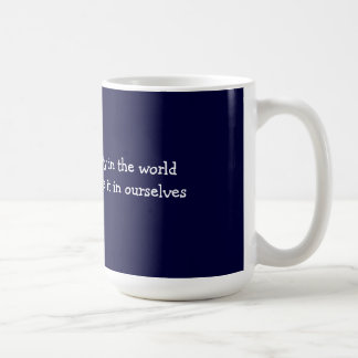 to change the brutality in the world coffee mug