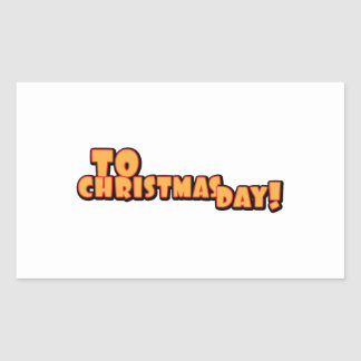 To Christmas Day Rectangle Sticker