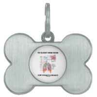 To Clear Your Head Just Inhale & Exhale (Respire) Pet Tag