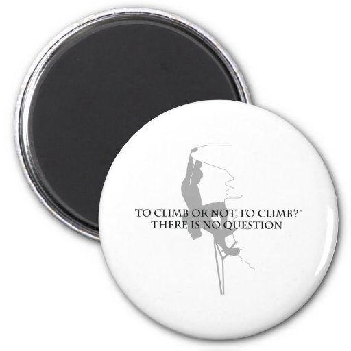 To Climb or Not to Climb.. 2 Inch Round Magnet