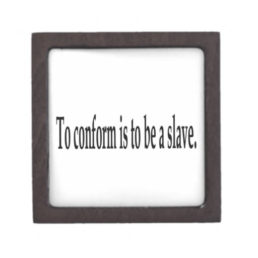 To conform is to be a slave premium jewelry box