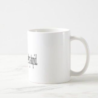 To Conform Is To Stay Stupid Classic White Coffee Mug
