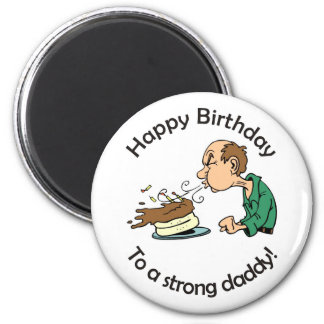 To Dad: Happy birthday to a strong daddy 2 Inch Round Magnet