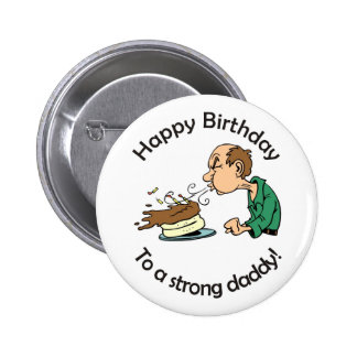 To Dad: Happy birthday to a strong daddy Button