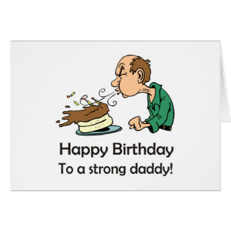 To Dad: Happy birthday to a strong daddy Greeting Cards