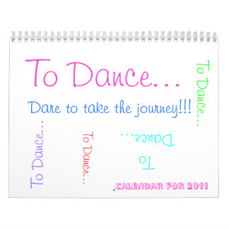 To Dance... , Dare to take the journey!!!, To D... Wall Calendars