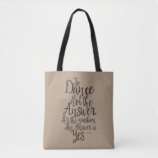 To Dance Is Not The Answer Tote Bag