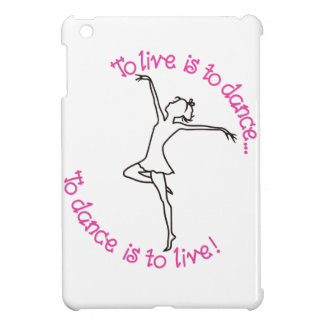 To Dance is to Live Case For The iPad Mini