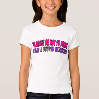 To dance or not to dance....what a stupid question T-Shirt