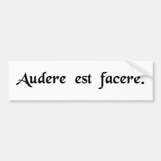 To dare is to do. bumper sticker