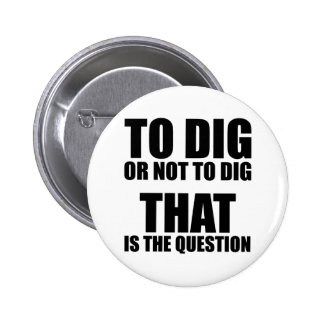 To Dig or Not to Dig, That is the Question Button