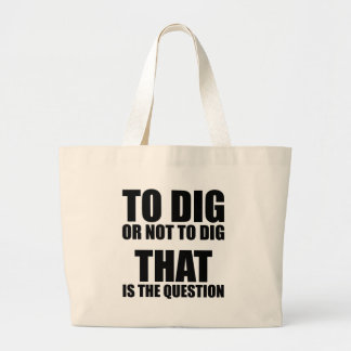 To Dig or Not to Dig, That is the Question Jumbo Tote Bag
