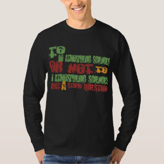 To Do Atmospheric Sciences T-shirt