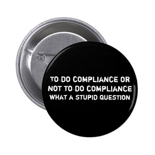 To do compliance or not to do compliance , what... pinback button