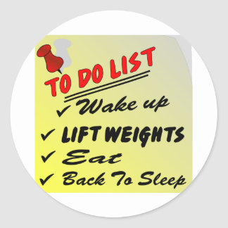 To Do List Wake Up Lift Weights Eat Back To Sleep Classic Round Sticker