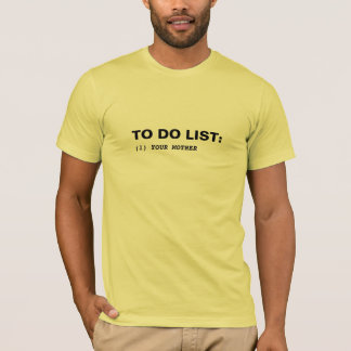 To do list - Your mother (black text) T-Shirt