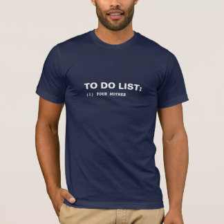 To do list - Your mother (white text) T-Shirt