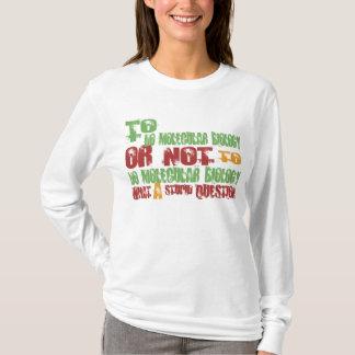 To Do Molecular Biology T-Shirt