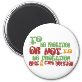 To Do Probation 2 Inch Round Magnet
