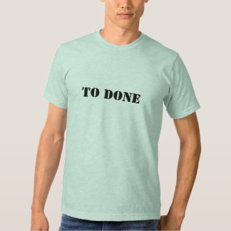 To Done Shirt