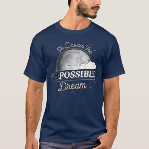 To Dream the Impossible Dream T_shirt  Dark Blue