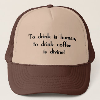 To Drink is Human, To Drink Coffee is Divine! Hat
