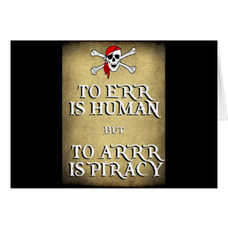 TO ERR is HUMAN but to ARRRR is PIRACY Card
