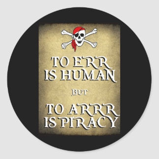 TO ERR is HUMAN but to ARRRR is PIRACY Classic Round Sticker