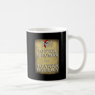 TO ERR is HUMAN but to ARRRR is PIRACY Coffee Mug