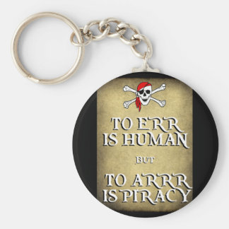 TO ERR is HUMAN but to ARRRR is PIRACY Basic Round Button Keychain
