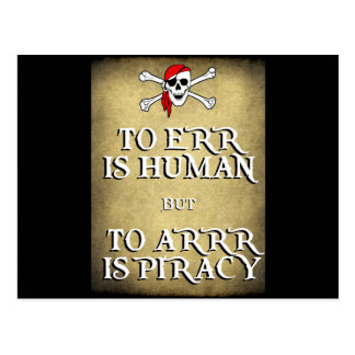 TO ERR is HUMAN but to ARRRR is PIRACY Postcard