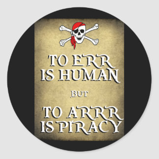 TO ERR is HUMAN but to ARRRR is PIRACY Round Stickers