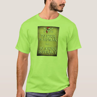 TO ERR is HUMAN but to ARRRR is PIRACY T-Shirt