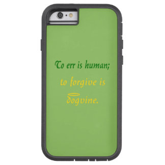 To Err is Human - For Dogs Tough Xtreme iPhone 6 Case