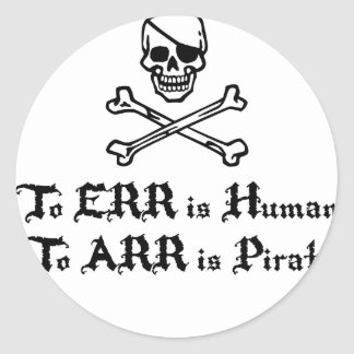 To Err is Human To Arr is Pirate Classic Round Sticker