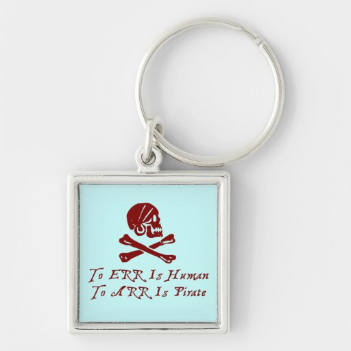 To Err Is Human To Arr Is Pirate Key Chains
