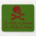 To Err Is Human To Arr Is Pirate Mouse Pads