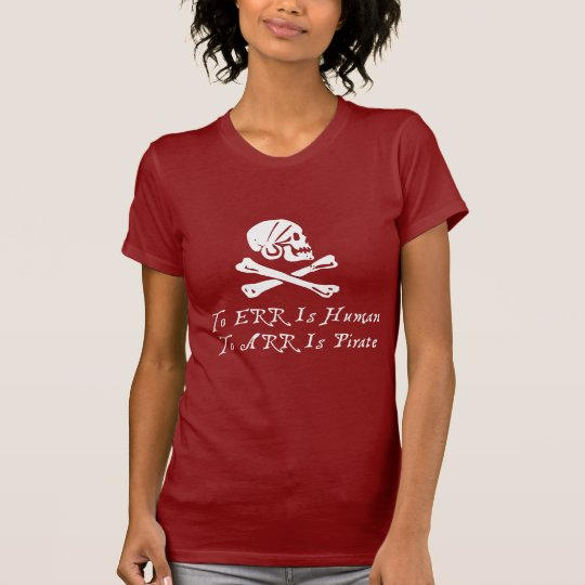 To Err Is Human To Arr Is Pirate T-Shirt