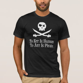 To Err Is Human...To Arr is Pirate T-Shirt