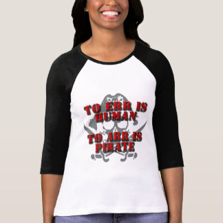 TO ERR IS HUMAN - TO ARR IS PIRATE TSHIRT