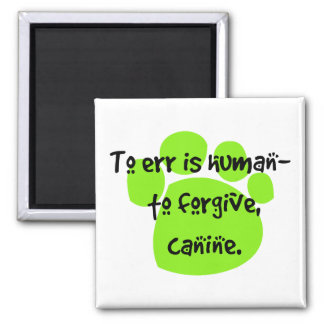 To err is human - to forgive, canine. 2 inch square magnet