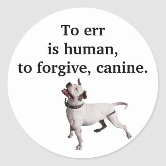 To err is human, to forgive, canine. classic round sticker
